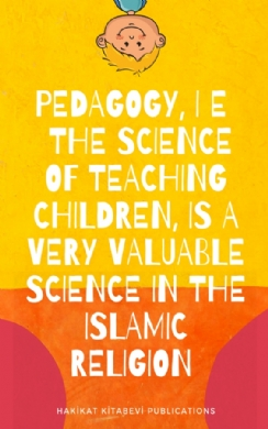 Pedagogy, i e  The science of teaching children, is a very valuable science in the Islamic religion