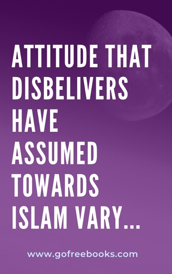 Attitude that disbelivers have  assumed towards Islam vary