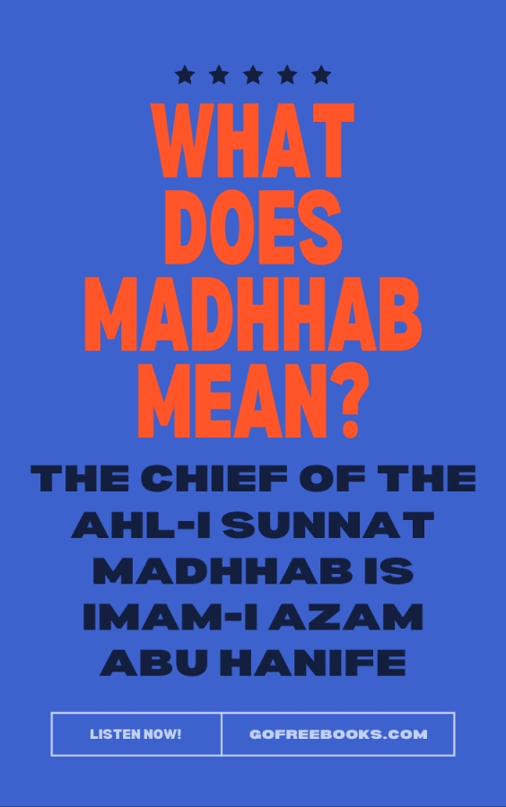 What does madhhab mean? The chief of the ahl-i sunnat madhhab is Imam-i Azam Abu Hanife