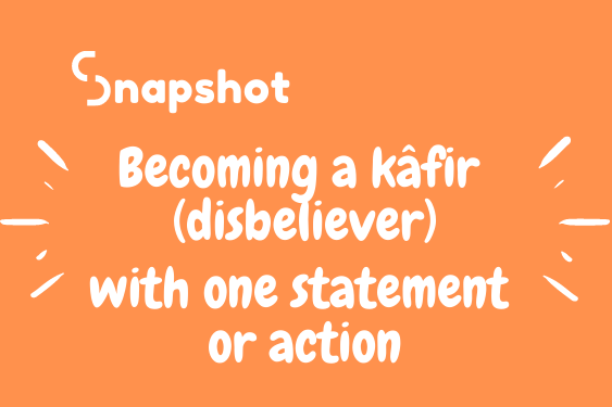 Becoming a kâfir disbeliever with one statement or action